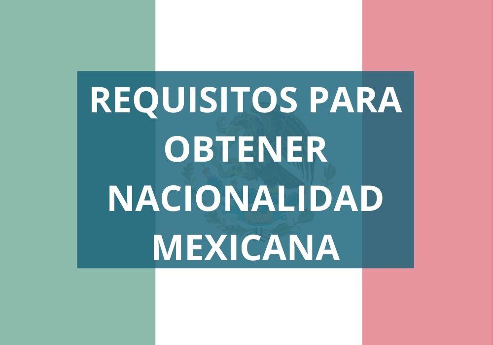 ¿Cómo obtener la nacionalidad mexicana?