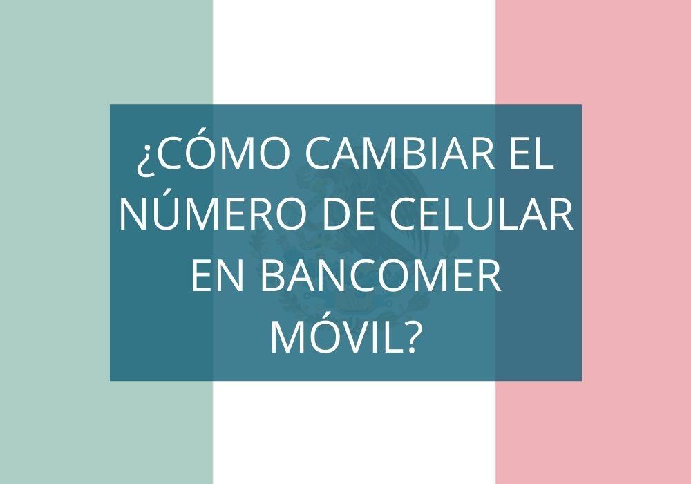 Cómo cambiar el número de celular en Bancomer móvil
