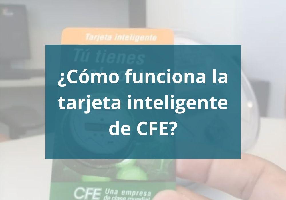 Cómo funciona la tarjeta inteligente de CFE