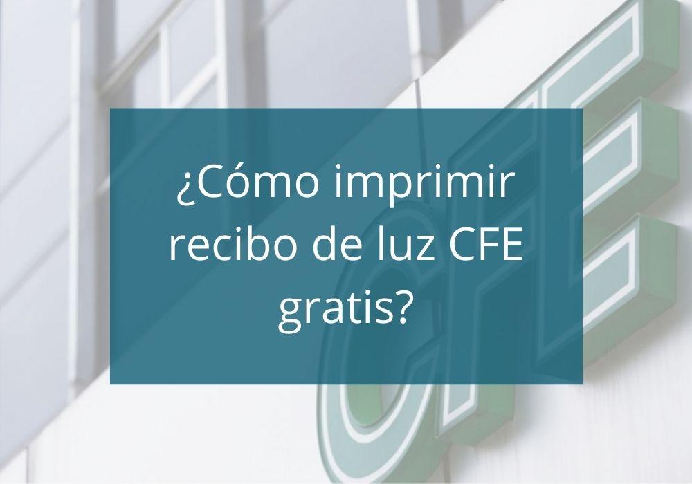 ¿Cómo imprimir recibo de luz CFE gratis?