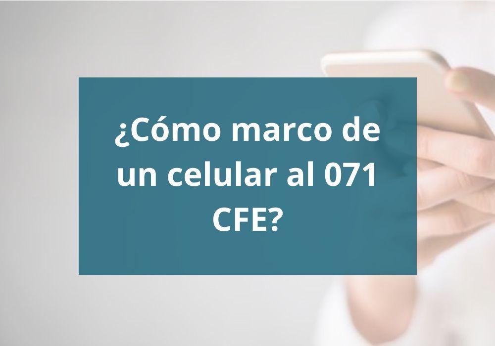 Cómo marco de un celular al 071 CFE