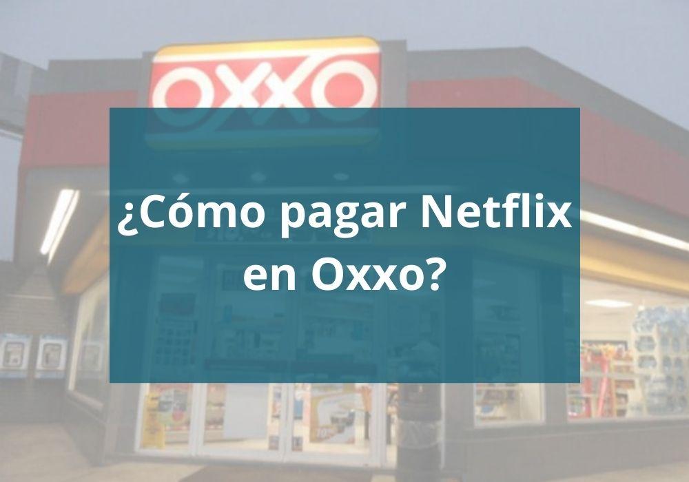 ¿Cómo pagar Netflix en Oxxo?