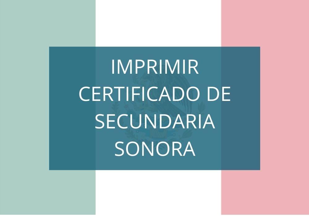 Cómo imprimir el Certificado de Secundaria en Sonora