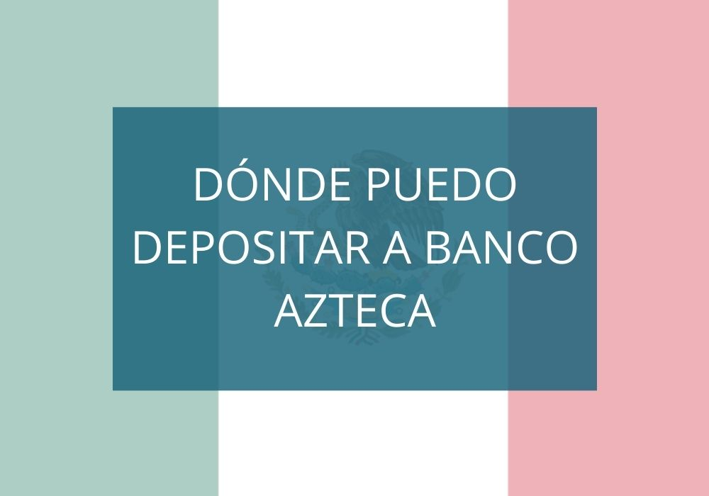¿Dónde puedo depositar a Banco Azteca?