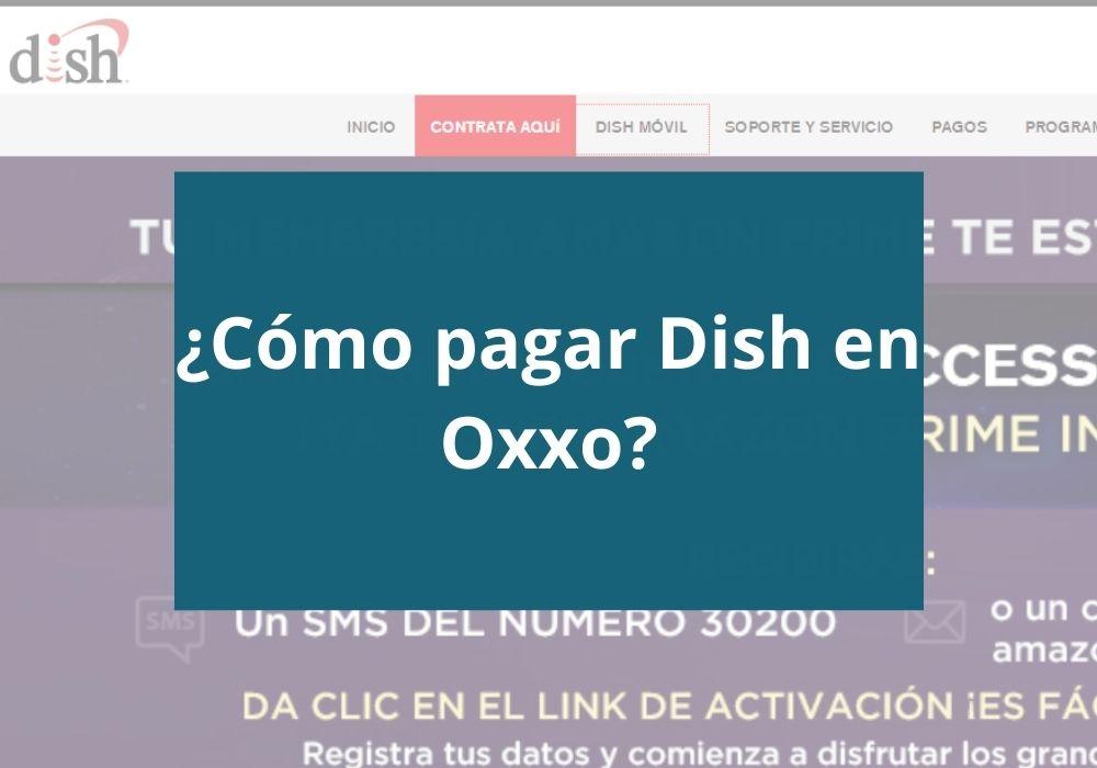 ¿Cómo pagar Dish en Oxxo?