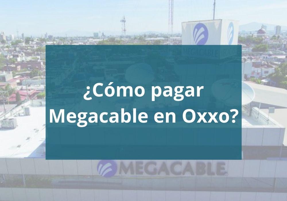¿Cómo pagar Megacable en Oxxo?