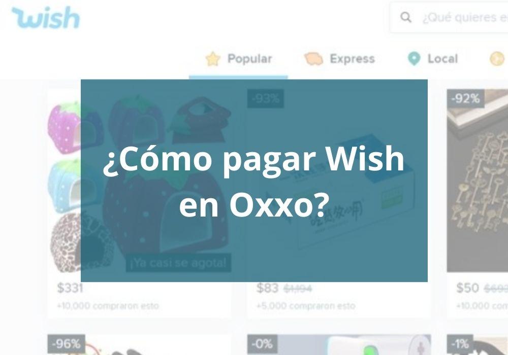 ¿Cómo pagar Wish en Oxxo?