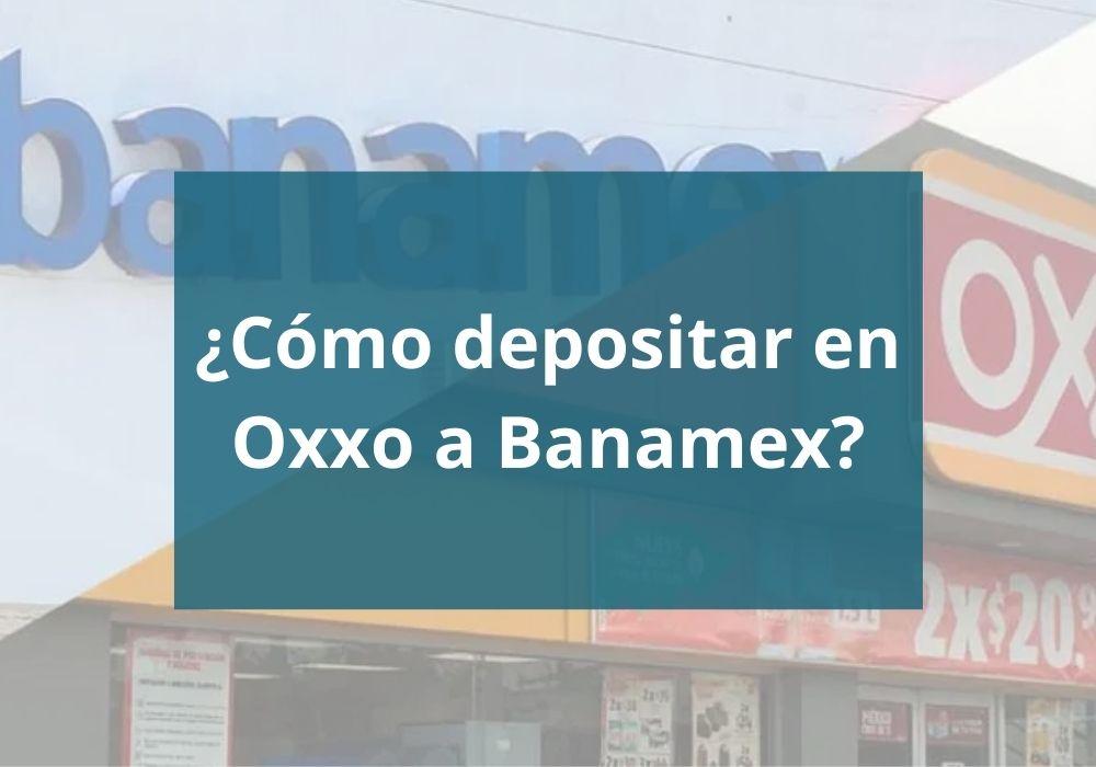 ¿Cómo depositar en Oxxo a Banamex?