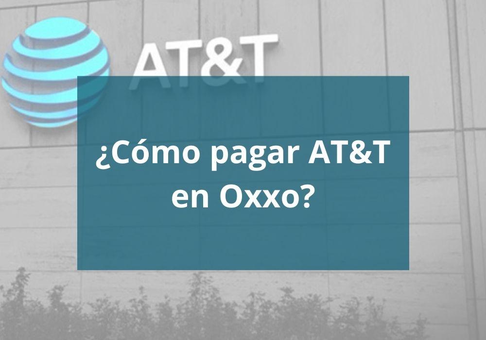 ¿Cómo pagar AT&T en Oxxo?